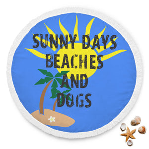 "Custom Round Beach Blanket ""Sunny Days, Beaches, And Dogs"""