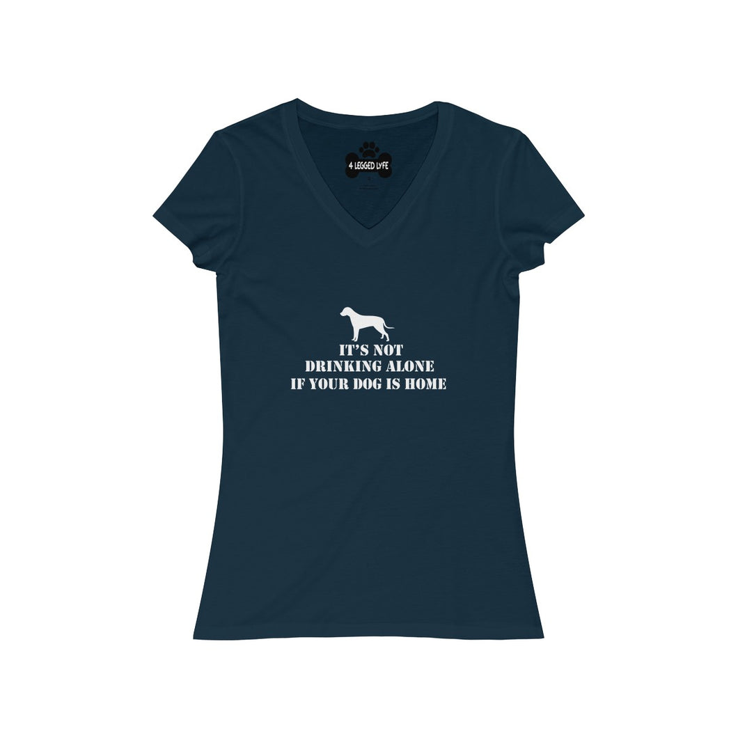 It's Not Drinking Alone If Your Dog Is Home Women's  V-Neck Tee