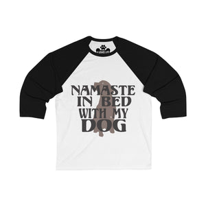Namaste In Bed With My Dog Unisex 3/4 Sleeve Baseball Tee