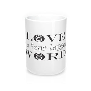 Love Is A 4 Legged Word Coffee/Tea Mug 15oz