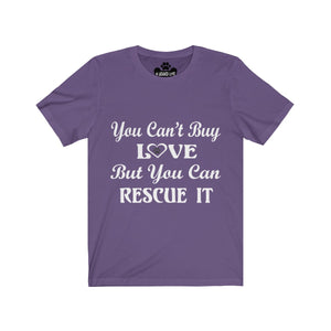 You Can't Buy Love But You Can Rescue It Unisex Short Sleeve Tee