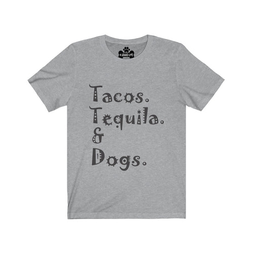 Tacos Tequila and Dogs Unisex  Short Sleeve Tee