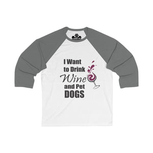 I Want To Drink Wine and Pet Dogs Unisex 3/4 Sleeve Baseball Tee