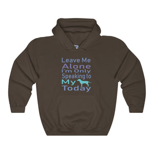 Leave Me Alone I'm Only Speaking To My Dog Today Unisex Heavy Blend™ Hooded Sweatshirt