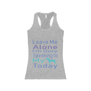 Leave Me Alone I'm Only Speaking to my Dog Today Women's Racerback Tank