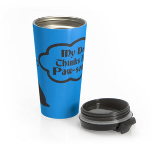 My Dog thinks I'm Paw-some Stainless Steel Travel Mug