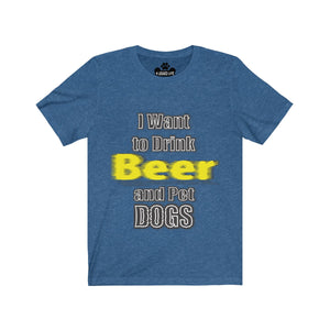 I Want to Drink Beer and Pet Dogs Premium Tee