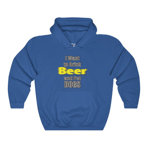 I Want To Drink Beer And Pet Dogs Unisex Heavy Blend™ Hooded Sweatshirt
