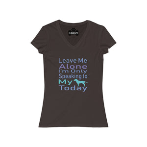 Leave Me Alone I'm Only Speaking To my Dog Today Women's V-Neck Tee