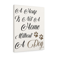 A House Is Not A Home Without A Dog Custom Canvas Wall Art