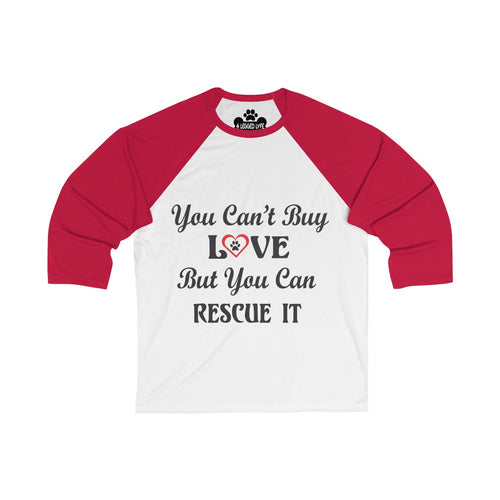 You Can't Buy Love But You Can Rescue It Unisex 3/4 Sleeve Baseball Tee