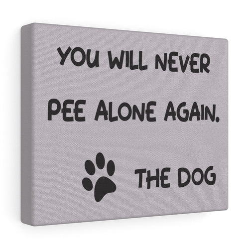 You Will Never Pee Alone Again Custom Canvas Wall Art