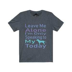 Leave Me Alone I'm Only Speaking to my Dog Today Premium Tee