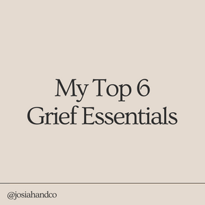 My Top 6 Grief Essentials