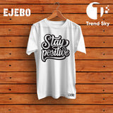 "Ejebo Round Neck ""Stay Positive"" T-Shirt - Ambitionmart"