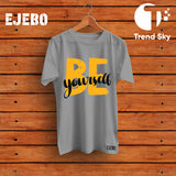 Ejebo Round Neck Be Yourself T-Shirt For Mens - Ambitionmart
