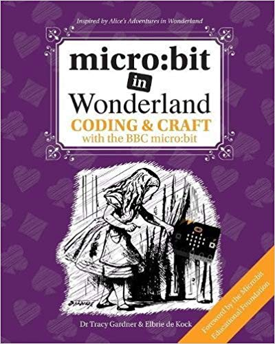 micro:bit in Wonderland: Coding & Craft with the BBC micro:bit (microbit)