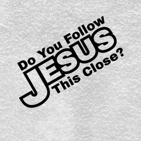 'Do You Follow Jesus This Close' Car Bumper Sticker