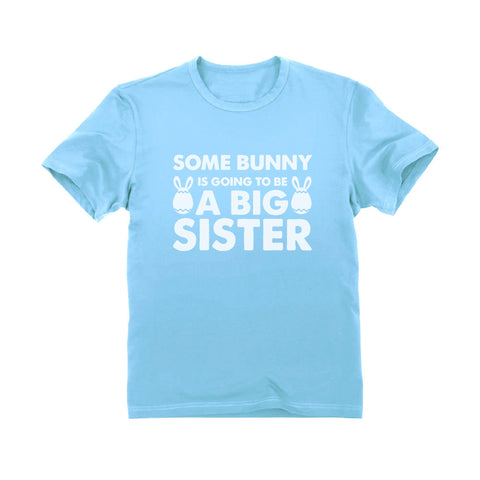 Tstars tshirts Some Bunny is Going To Be a Big Sister Toddler Kids T-Shirt