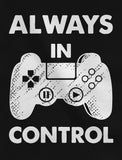 Always In Control Novelty Gamer Video Game T-Shirt