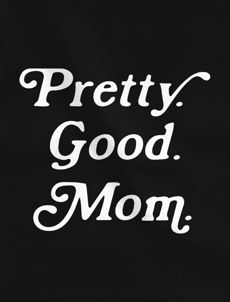 Pretty. Good. Mom. Mother's Day Gift Women Hoodie
