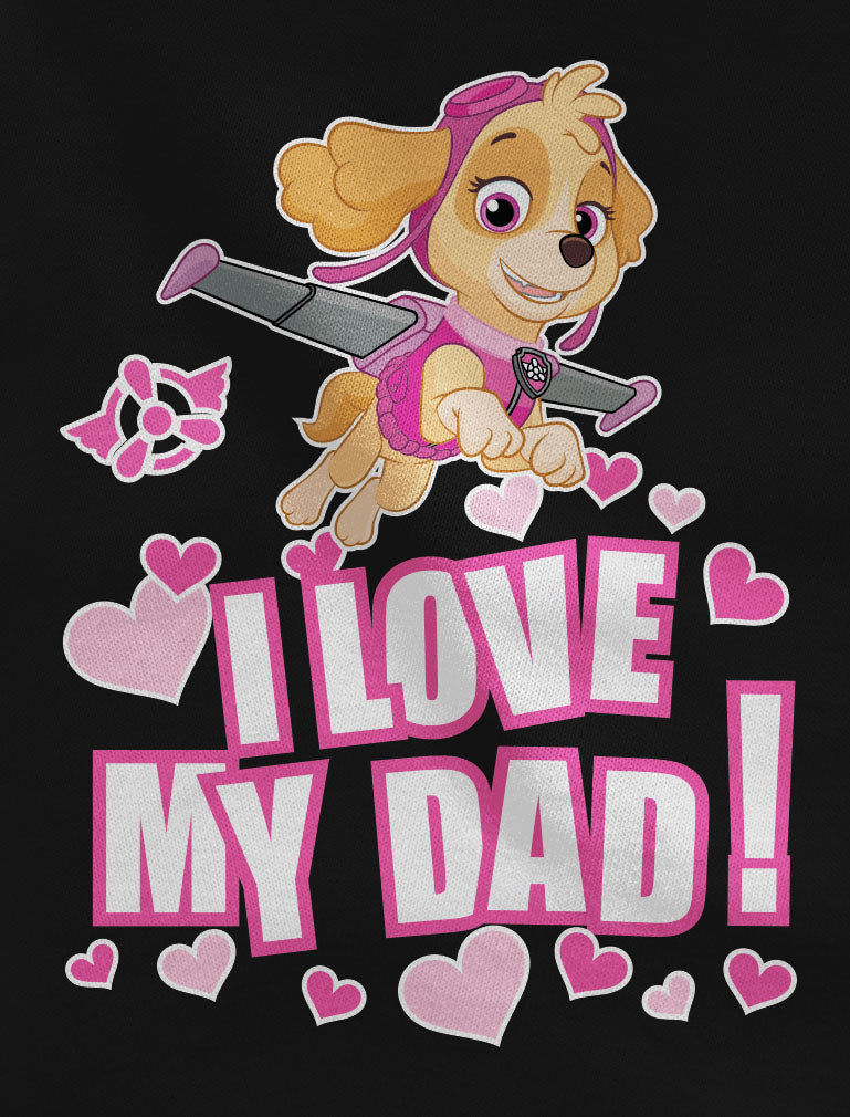 Paw Patrol SKYE - I Love My Dad Toddler Kids Girls' Fitted T-Shirt