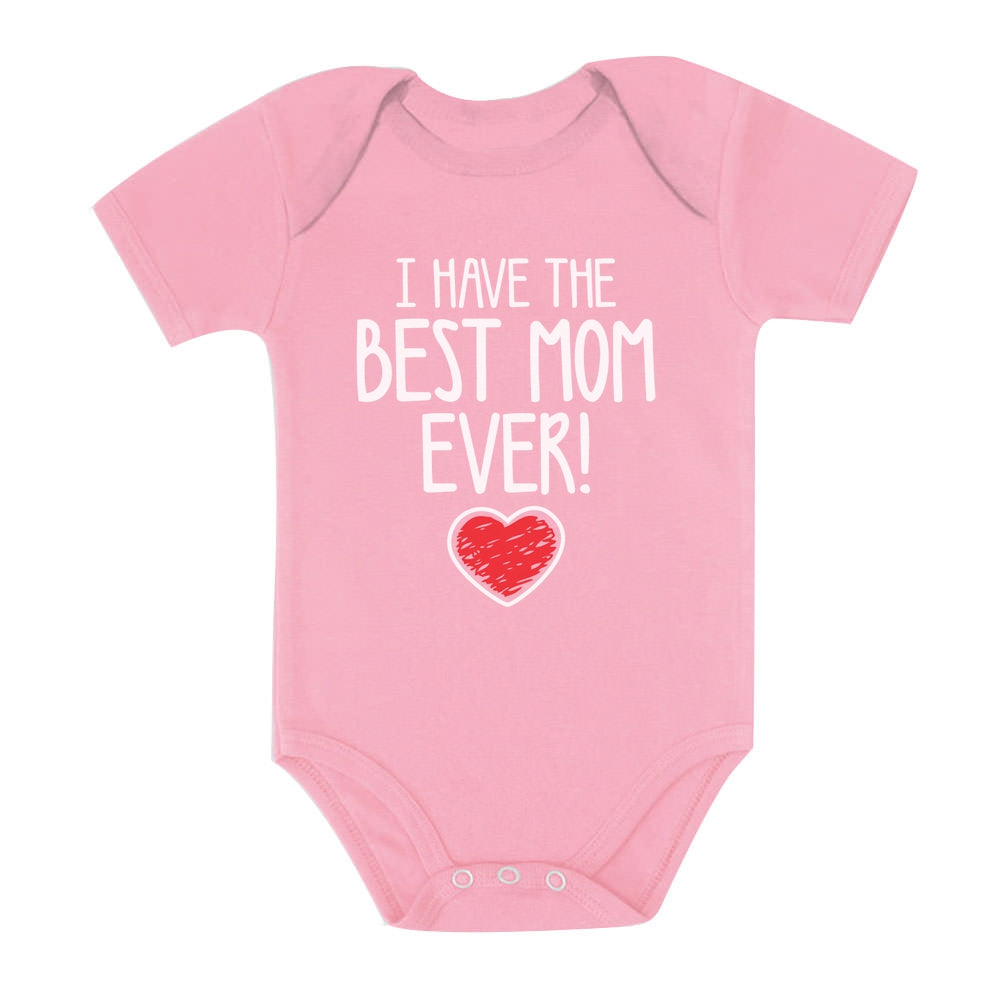 I Have The BEST MOM EVER! Baby Bodysuit