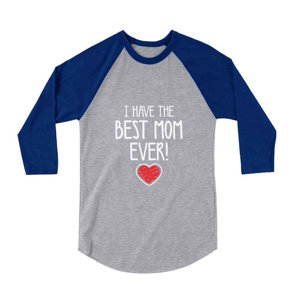 I Have The BEST MOM EVER! 3/4 Sleeve Baseball Jersey Toddler Shirt