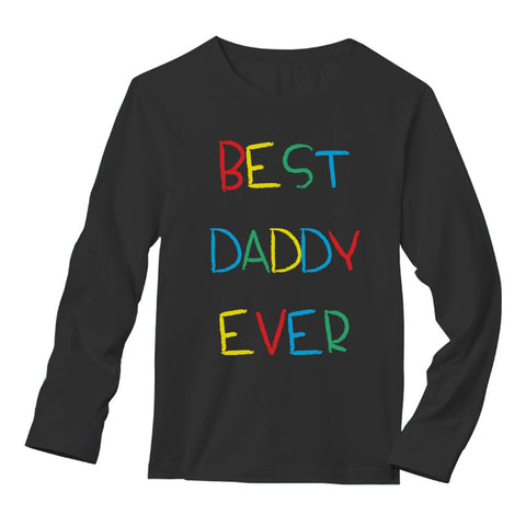 Tstars tshirts Best Daddy Ever Cute Handwriting Father's Day Gift Long Sleeve T-Shirt