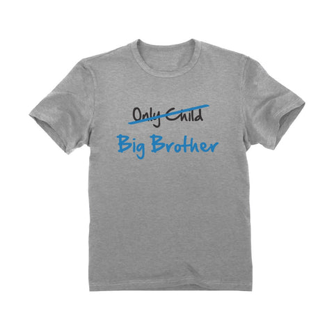 Tstars tshirts Only Child to Big Brother Toddler Kids T-Shirt