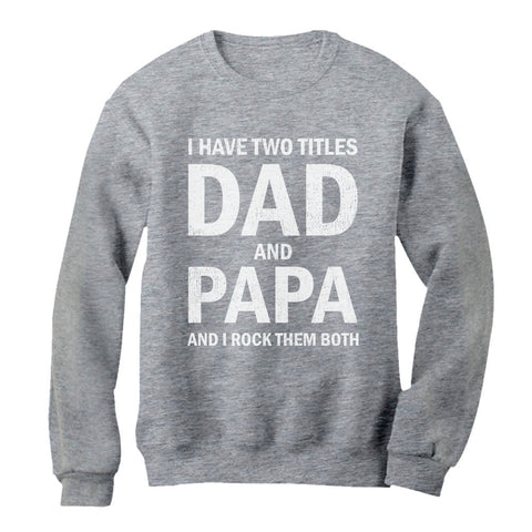 Tstars tshirts I Have Two Titles Dad and Papa Father's Day Sweatshirt