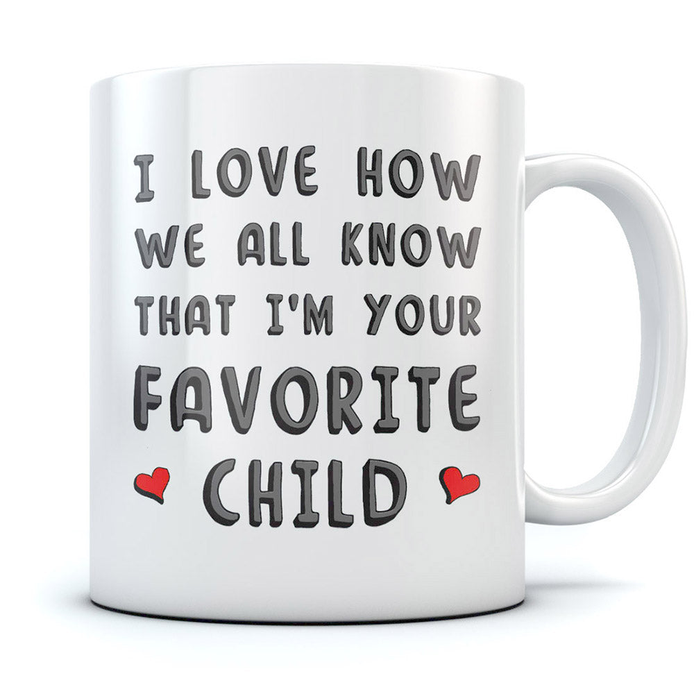 I'm Your Favorite Child Funny Ceramic Coffee Mug