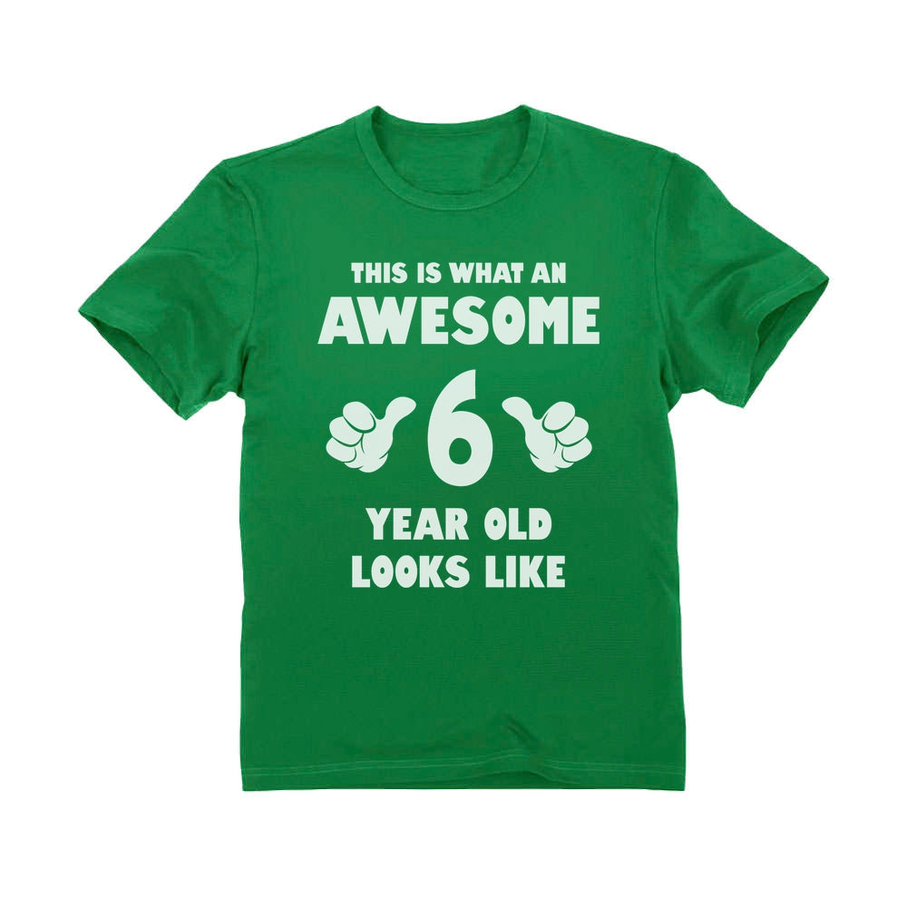 This Is What an Awesome 6 Year Old Looks Like Youth Kids T-Shirt