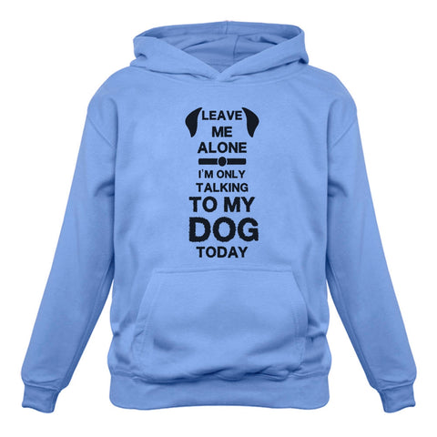 Tstars tshirts Leave Me Alone I'm Only Talking to My Dog Today Women Hoodie