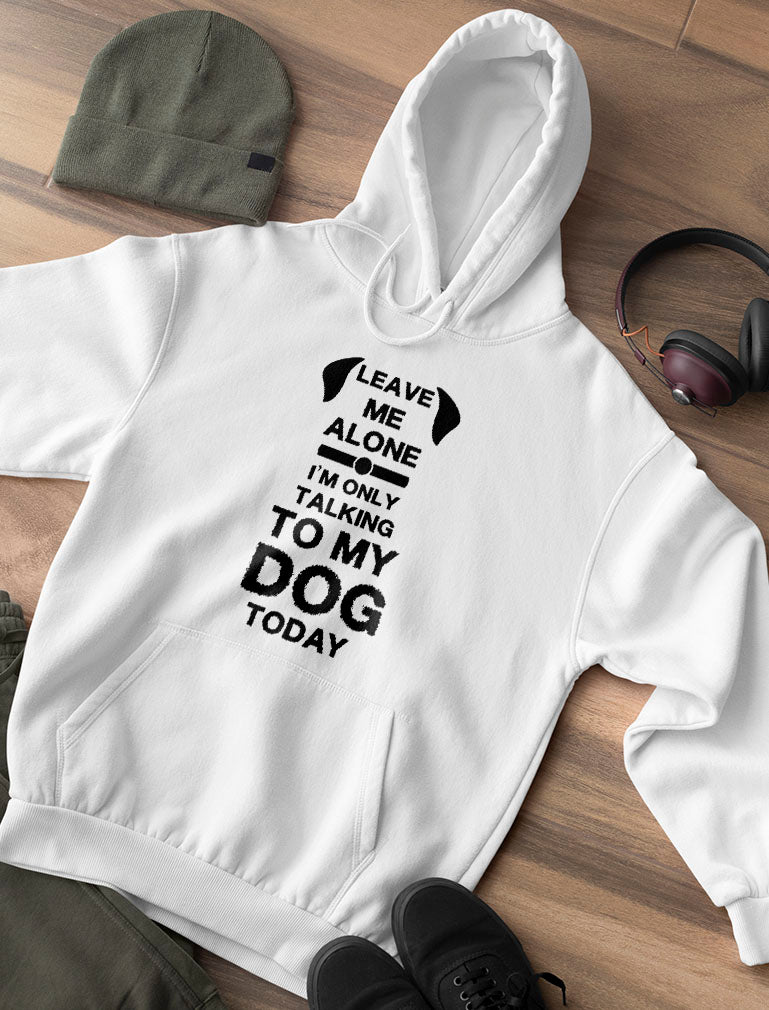 Leave Me Alone I'm Only Talking to My Dog Today Women Hoodie