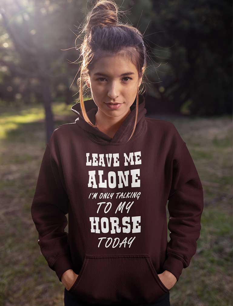 Leave Me Alone I'm Only Talking to My Horse Today Women Hoodie