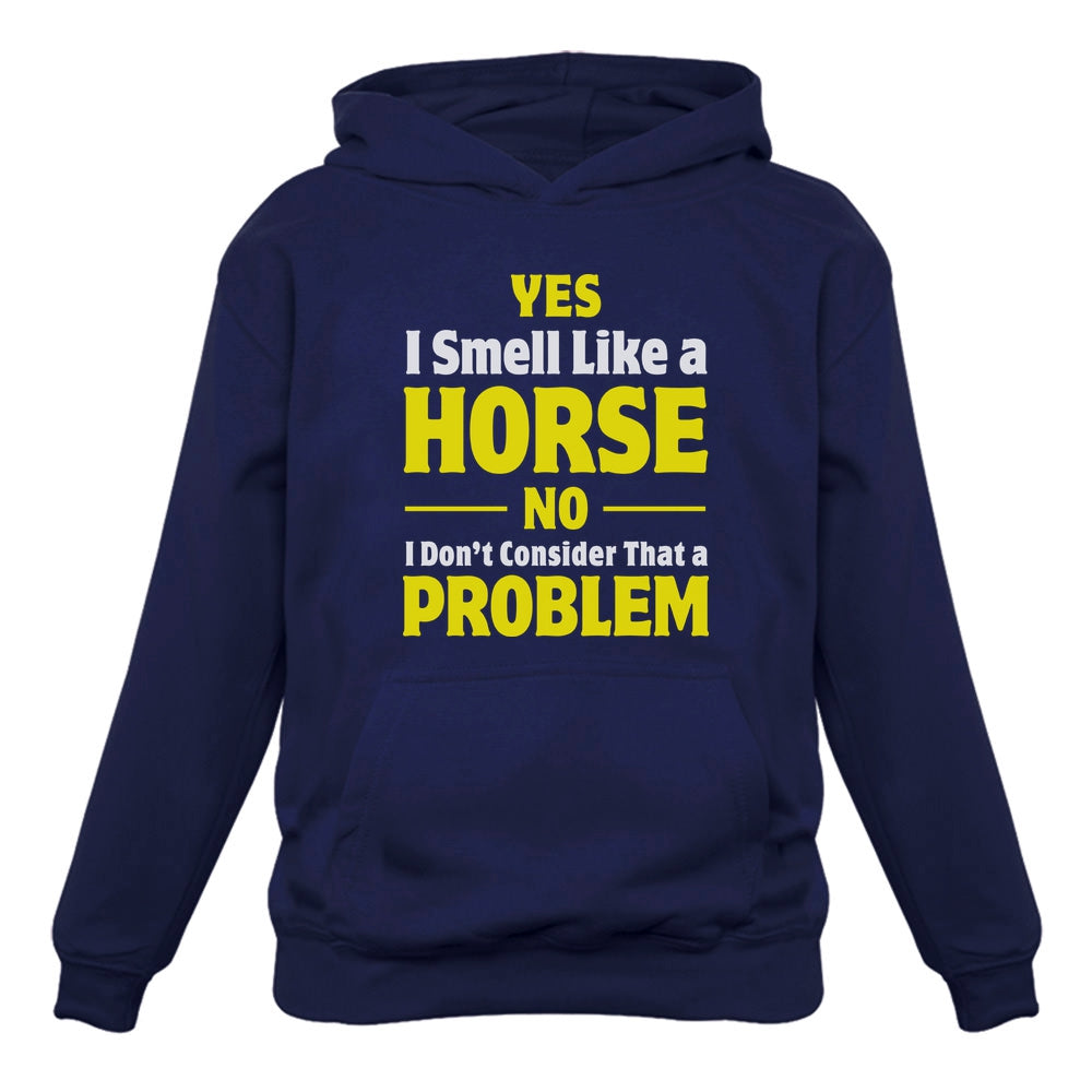 Smell Like a Horse No Problem Women Hoodie
