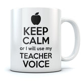 Keep Calm or I Will Use My Teacher Voice Coffee Mug