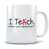 Teachers Gift - I Teach Whats Your Superpower? Tea Mug
