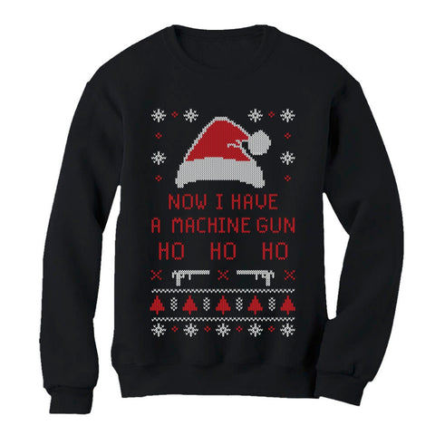 Tstars tshirts Now I Have a Machine Gun Ho-Ho-Ho Ugly Xmas Sweater Sweatshirt