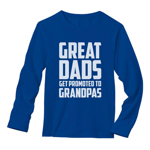 Tstars tshirts Great Dads Get Promoted To Grandpas Long Sleeve T-Shirt