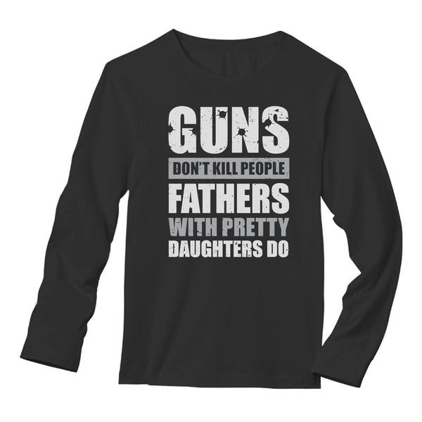 Tstars tshirts Guns Don't Kill People Fathers with Pretty Daughters Do Long Sleeve T-Shirt