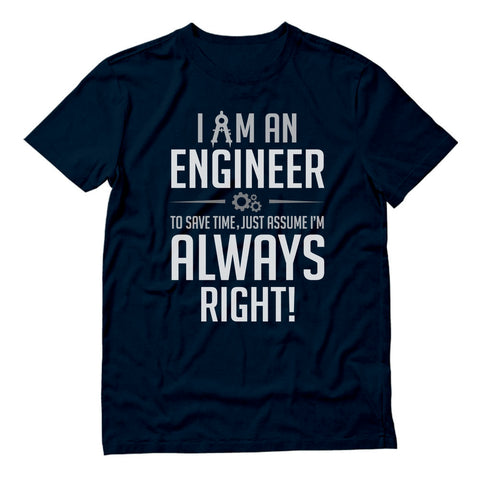 Tstars tshirts I Am an Engineer To Save Time Just Assume I'm Always Right T-Shirt