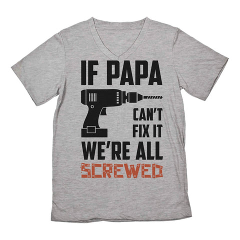 Tstars tshirts If PAPA Can't Fix It  We're All Screwed V-Neck T-Shirt