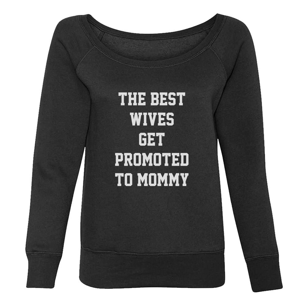 Best Wives Get Promoted To Moms Off shoulder sweatshirt