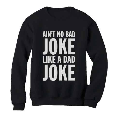 Tstars tshirts No Bad Joke Like a Dad Joke Sweatshirt
