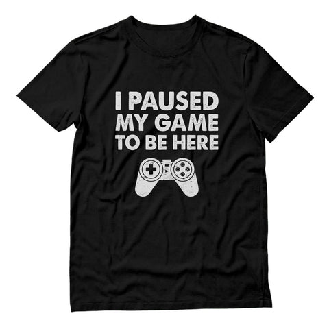 Tstars tshirts I Paused My Game To Be Here T-Shirt