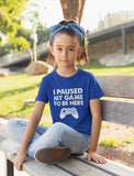 I Paused My Game To Be Here Youth Kids T-Shirt