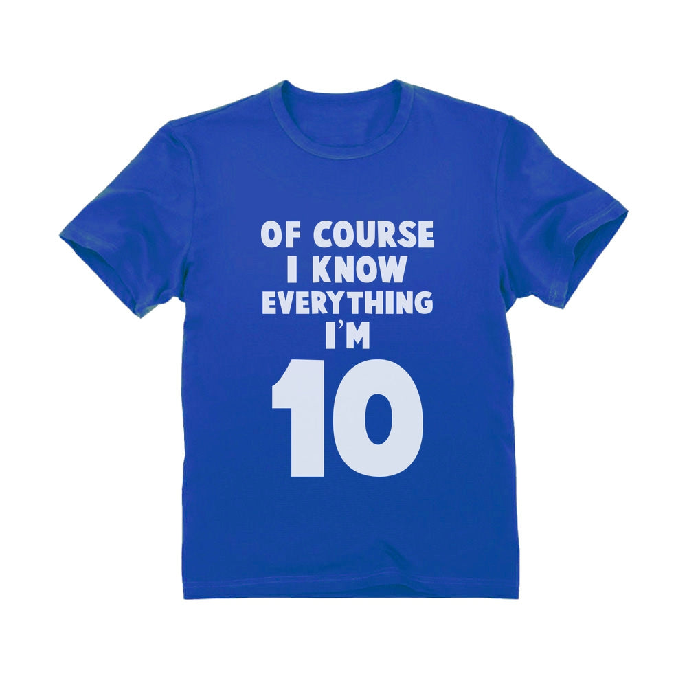 Of Course I Know Everything I'm 10 Youth Kids T-Shirt