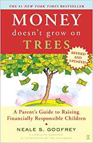 Money Doesn't Grow On Trees: A Parent's Guide To Raising Financially Responsible Children : A Parent's Guide to Raising Financially Responsible Children